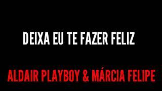 (TIPOGRAFIA) Deixa eu te fazer feliz - Aldair Playboy e Márcia Felipe