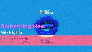 Wiz Khalifa - Something New feat. Ty Dolla $ign (Lyric Video)