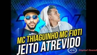 MC Thiaguinho e MC Fioti _ Jeito Atrevido (Dj Fioti nvi)