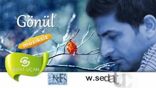 Sedat Uçan - Gönül / Müziksiz Sade İlahi