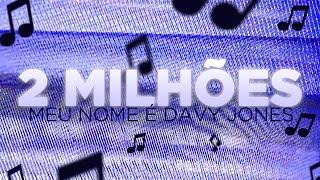 MEU NOME É DAVY JONES ♫ - 2 MILHÕES DE INSCRITOS #DAVY2MILHOES