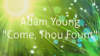 Adam Young - Come, Thou Fount (Lyrics)