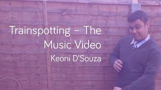 Trainspotting - The Music Video: Keoni D'Souza