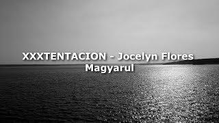 XXXTENTACION - Jocelyn Flores Magyarul (Magyar Felirat)