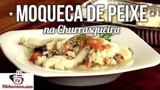 Como Fazer Moqueca de Peixe na Churrasqueira - Tv Churrasco