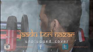 Jadu Teri Nazar | Unplugged | Sudarshan Das | Cover