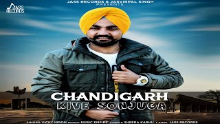 Chandigarh | (FULL Song) | Vicky Hiron | New Punjabi Songs 2018 | Latest Punjabi Songs 2018