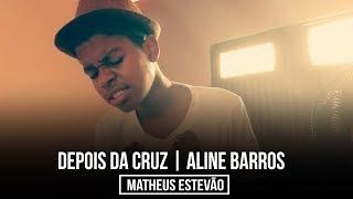 Depois da Cruz (Aline Barros) | Matheus Estevão Cover