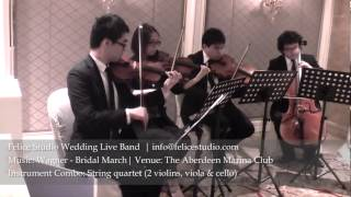 Wagner-Bridal March (strings quartet) - Felice Studio Wedding Live Band