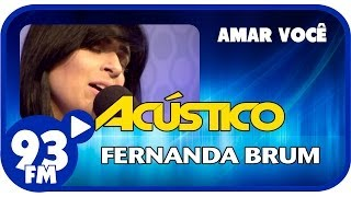 Fernanda Brum - AMAR VOCÊ - Acústico 93 - AO VIVO - Fevereiro de 2014