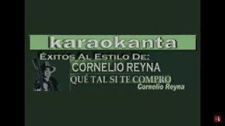 Karaokanta - Cornelio Reyna - Qué tal si te compro