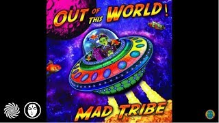 Mad Tribe - Out Of This World (Episode 1)