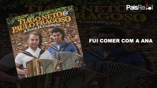 TIAGO NETO & PAULO FRAGOSO - FUI COMER COM A ANA