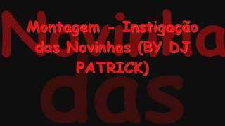 Montagem - Instigação das Novinhas (BY DJ PATRICK)