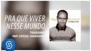 Thiaguinho - Pra Quê Viver Nesse Mundo part. Rodriguinho (Álbum Hey, Mundo!) [Áudio Oficial]