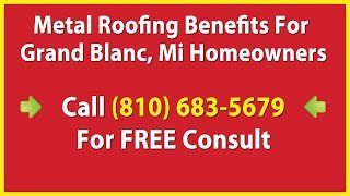 Metal Roofing Benefits Grand Blanc MI - (810) 683-5679 - Metal Roof Installation