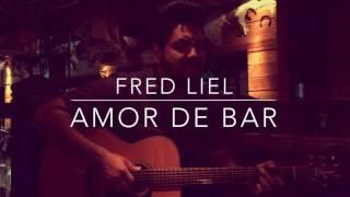 Fred Liel - Amor de Bar (versão exclusiva - voz e violão)