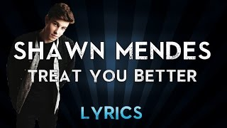 Shawn Mendes -  Treat You Better - Lyrics HD ✦