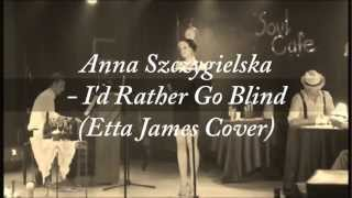 Anna Szczygielska - I'd Rather Go Blind (Etta James Live Cover)