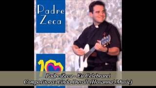 Padre Zeca - Eu Celebrarei (Eu celebrarei cantando ao Senhor)