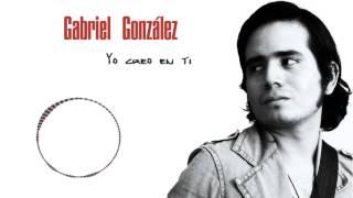 Gabriel González- Yo creo en ti
