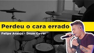 Matheus Ribeiro - Felipe Araujo - Perdeu o cara errado - (Drum Cover)