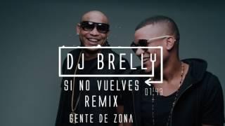Gente De Zona - Si No Vuelves Remix - DJ Brelly Remix