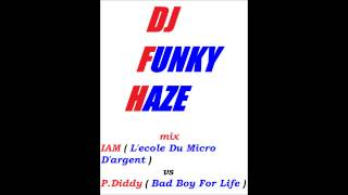 mix IAM  l'ecole du micro d'argent  vs P Diddy  bad boy for life by dj FUNKY HAZE