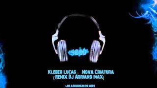 Kleber Lucas - Nova Criatura (Remix DJ Adriano Max)