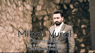 Mikail Vural - Ölmedim Ben ( Offical Video Klip 2017 )