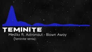 [Dubstep] Mediks ft. Astronaut - Blown Away (Teminite remix)