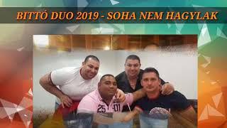 BITTÓ DUO 2019 - Soha nem hagylak (ÚJZENE)