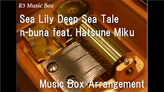 Sea Lily Deep Sea Tale/n-buna feat. Hatsune Miku [Music Box]