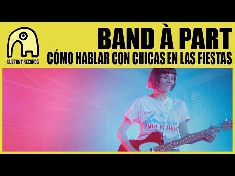 Como Hablar Con Chicas En Las Fiestas de Band A Part Letra y Video