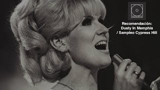 Dusty Springfield y Cypress Hill