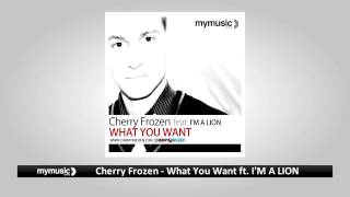Cherry Frozen - What You Want feat. I'M A LION