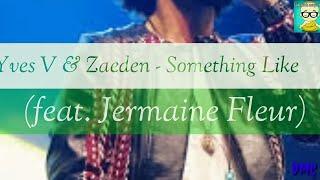Yves V & Zaeden - Something Like (feat. Jermaine Fleur) Lyrics Video