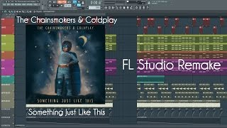 The Chainsmokers & Coldplay - Something Just Like This - FL Studio Remake