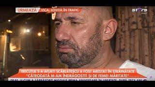 Trecutul lui Cătălin Scărlătescu: arestat în străinătate!