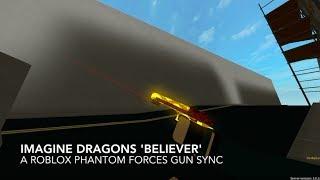 Imagine Dragons 'Beleiver' A Phantom Forces Gun Sync
