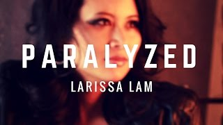 Paralyzed - Larissa Lam (lyric video)