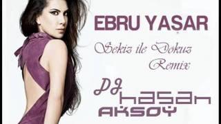 Ebru Yasar - Sek�z �le Dokuz (Hasan Aksoy Remix)