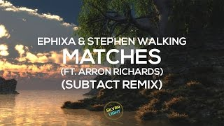 Ephixa & Stephen Walking - Matches (feat. Aaron Richards) (Subtact Remix)