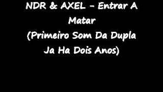 AXEL & NDR - Entrar A Matar