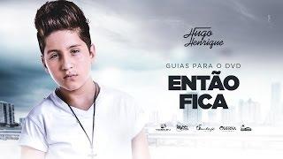 Hugo Henrique - Então Fica (GUIAS DO DVD)