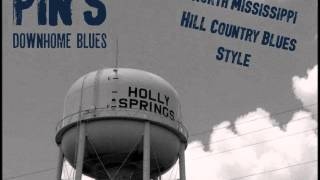 PIN'S DOWNHOME BLUES - NORTH MISSISSIPPI HILL COUNTRY BLUES STYLE