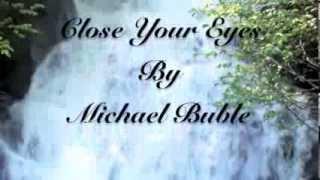 Close Your Eyes - Michael Buble(Lyrics)