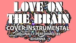 Love On The Brain (Cover Instrumental) [In the Style of Rihanna]