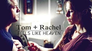 Tom + Rachel || Feels Like Heaven [2x13]