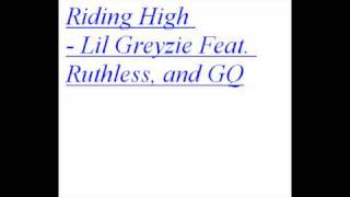Riding High - Lil Greyzie Ft. Ruthless and GQ
